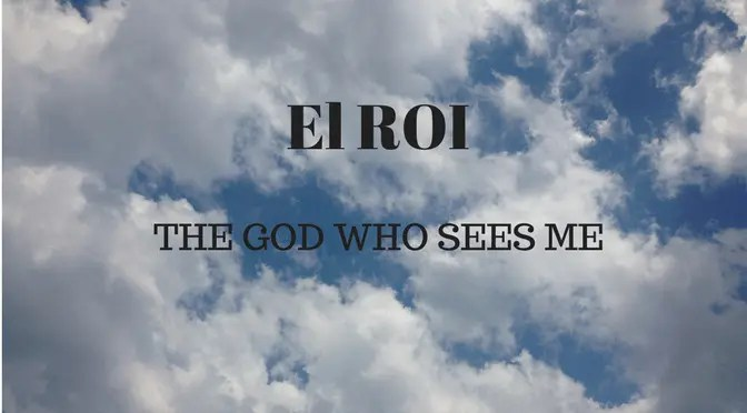 Blue Sky with clouds with text: El Roi God Sees Me God Found Me