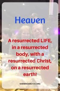 Heaven A Resurrected Life in a resurrected body with a resurrected Christ on a resurrected earth