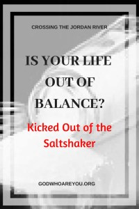 Is Your Life Out of Balance? How we Got Kicked out of the Saltshaker