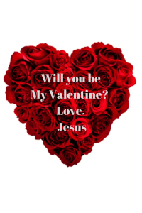 Be my Valentine, Love, Jesus