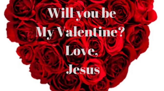 Be my Valentine, Love, Jesus