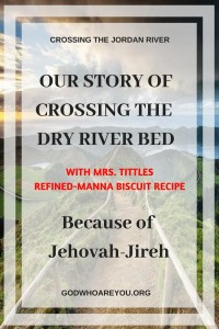 Our Story of Crossing the Dry River Bed, because of Jehovah Jireh