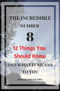 The Incredible #8 and What It Means to You: There are 12 Things You Should Know: #experienceLife, #Jesus, #JesusChrist, #GodWhoAreYou, #WhoAmI