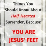 White flower with text overlay: Things you should know about half-hearted surrender because you are Jesus' feet
