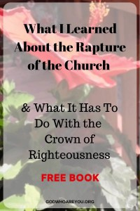 What I Learned about the rapture of the church and what it has to do with the crown of righteousness