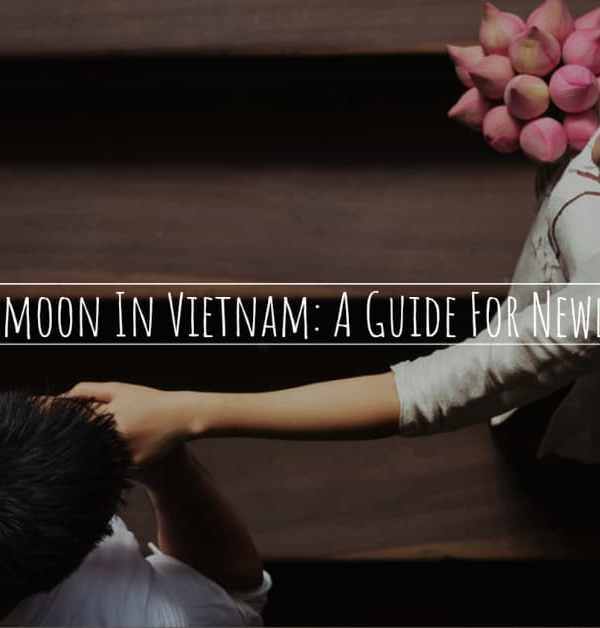 Honeymoon In Vietnam A Guide For Newlyweds