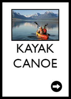 Glacier National Park,Canoe,Rental,West Glacier,Reservation,Apgar Village,paddle,Lake McDonald,Bowman Lake,Kintla Lake, Flathead, tandem kayak, canoe, triple kayak, sup, paddle, great, good, rental, rentals, for hire, lease, outdoor gear, full day, per day, per hour, hourly, Kayak, paddleboard, pack raft, bike, bear spray, Backpacking, backpack, baby backpack carrier, sleeping bag, sleeping pad, 2 man tent, 4 man tent, trekking poles,jet boil,mess kit,ice axe, crampons, gators, water filter, cookware and utinsels,two burner stove, camp cot, yeti cooler, electric bear fence, roll-a-table, camp chair, camp lantern, headlamp, water jug, spin rod, fishing pole, fly rod, gopro,