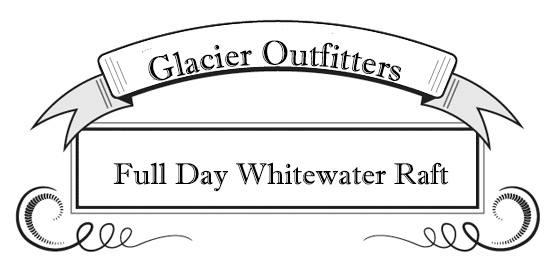 Guided River Rafting, Glacier National Park, Glacier Outfitters, Full Day Whitewater Raft