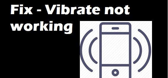 How to Fix Vibrate not working on my phone