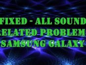 Sound Not Works on Samsung Galaxy