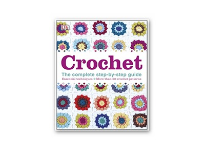 Crochet The Complete Step-By-Step Guide