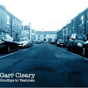 Garr Cleary – Goodbye To Yeahman | Review