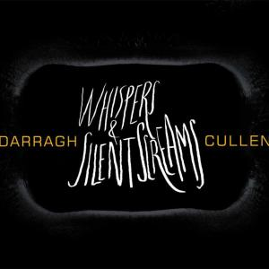 Darragh Cullen – Whispers and Silent Screams | Review