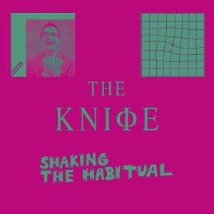 The Knife – Shaking The Habitual | Review
