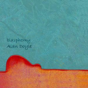Alan Doyle – Blasphemy | Review