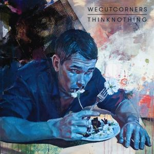 We Cut Corners – Think Nothing   Review