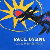 Paul Byrne – Cruel and Tender Ways | Review