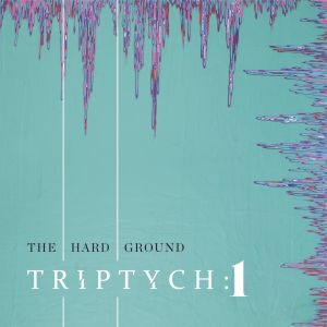 The Hard Ground –  Triptych: One EP | Review