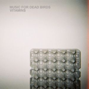Music for Dead Birds – Vitamins | Review