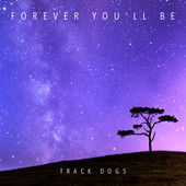 Track Dogs – Forever You'll Be EP | Review