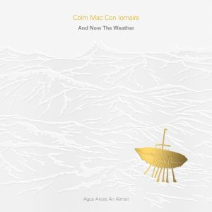 Colm Mac Con Iomaire – And Now The Weather | Review