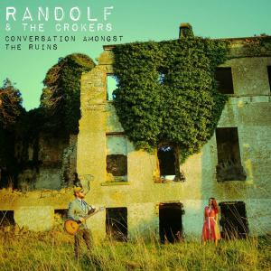 Randolf & The Crokers – Conversation Amongst the Ruins