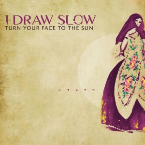I Draw Slow – Turn Your Face To The Sun
