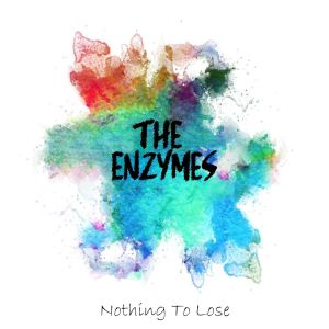 The Enzymes – Nothing to Lose