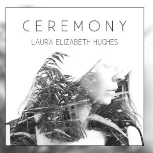 Laura Elizabeth Hughes – Ceremony EP