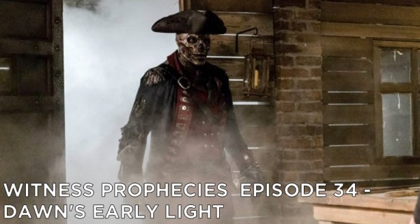 Witness Prophecies Episode 34 - Dawn's Early Light