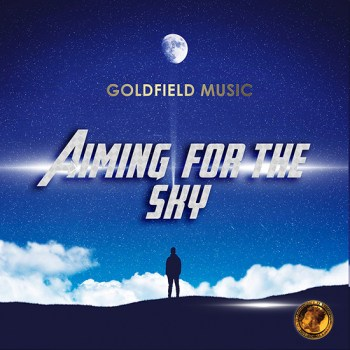 Goldfield Music Album - Aiming For The Sky