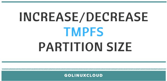 How to change tmpfs partition size in Linux ( RHEL / CentOS 7 )