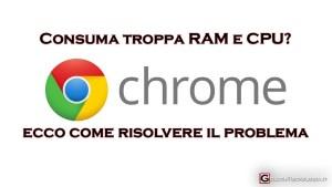 chrome consuma troppa ram cpu