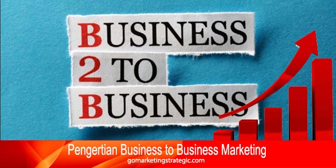 Pengertian Business to Business Marketing