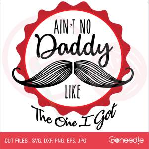 Father's Day Cut File - Ain't No Daddy Like The One I Got