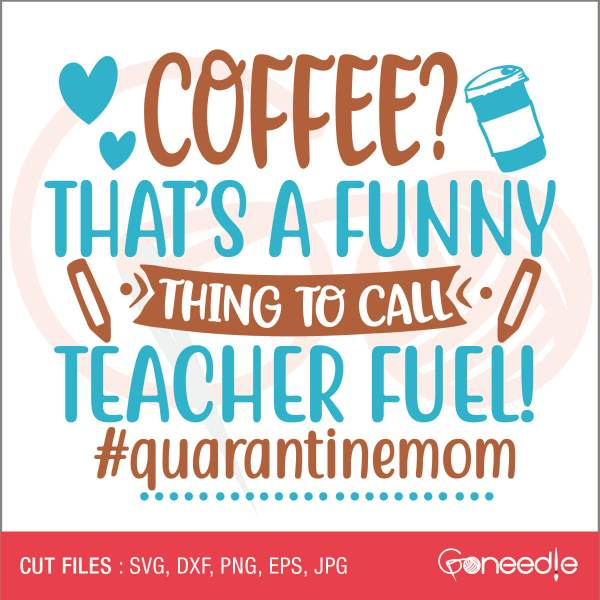 COFFEE? That's a funny thing to call TEACHER FUEL!