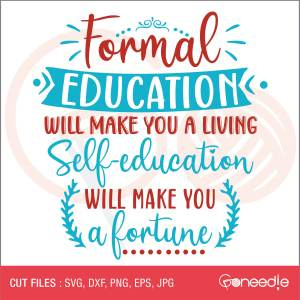 Formal education will make you a living. Self-education will make you a fortune