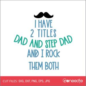 Father's Day Cut File - I Have 2 Titles Dad And Step Dad