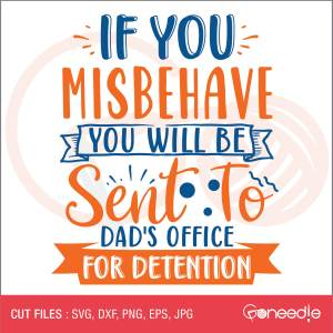 If you misbehave you will be sent to Dads office for detention