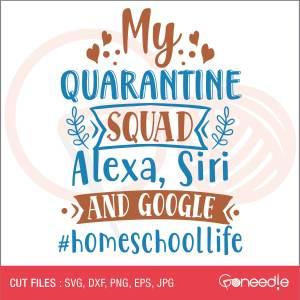 Homeschool SVG Cut File - My Quarantine squad: Alexa, Siri and Google
