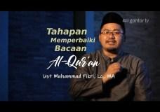 6 Tahapan Memperbaiki Bacaan Al Qur'an – Ust Muhammad Fikri Lc MA – Tahsin Qiroah