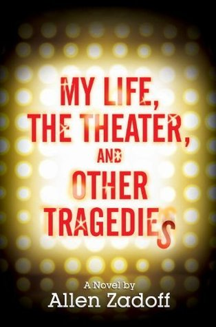 My Life, The Theater, And Other Tragedies, Allen Zadoff, Book Cover