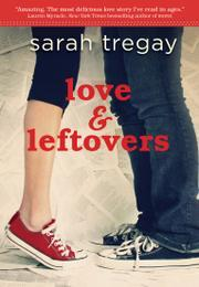 Love & Leftovers, Love And Leftovers, Sarah Tregay, Book Cover