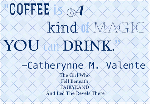 Coffee Is A Kind Of Magic You Can Drink Catherynne M Valenti Book Quote