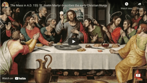 St. Justin Martyr Describes The Catholic Mass in 155 A.D. [Video]