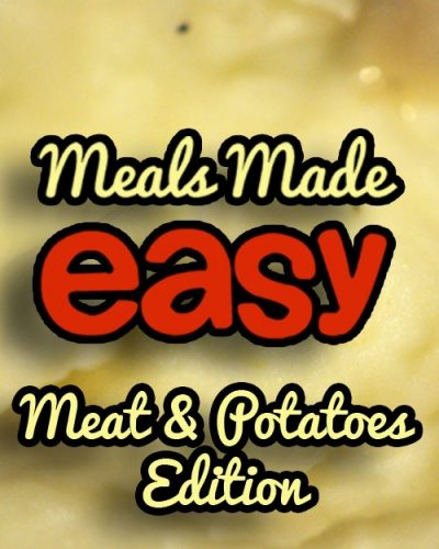 Meals Made Easy Meat and Potatoes