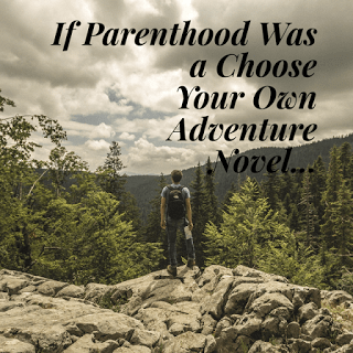 If Parenthood was a Choose Your Own Adventure Novel…
