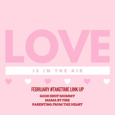 February #TAKETIME Link Up: Love is in the Air