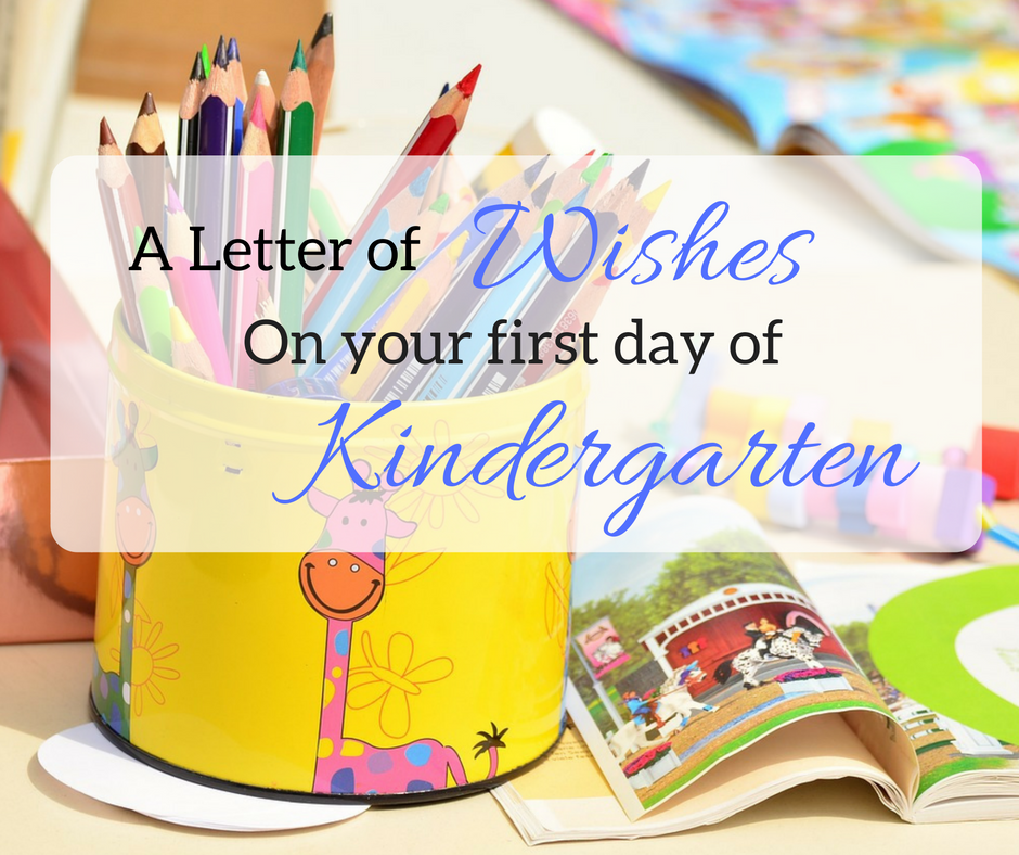 A Letter of Wishes on your First Day of Kindergarten