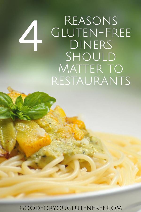 4 Reasons Gluten-Free Diners Should Matter to Restaurants - Good For You Gluten Free #celiac #coealic #glutenfree